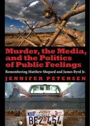 Murder, the Media, and the Politics of Public Persuasion by Jennifer Petersen